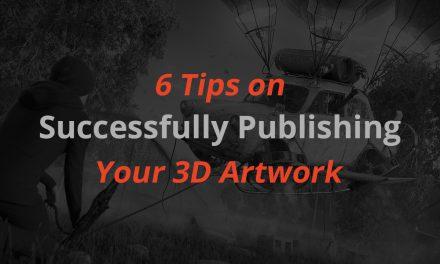 6 Tips on Successfully Publishing Your 3D Artwork
